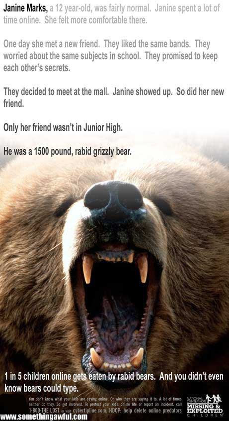 1 in 5 children online gets eaten by rabid bears. And you didn't even know bears could type