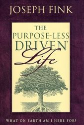 the purpose-less driven life
