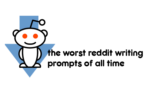 The Worst Reddit Writing Prompts Of All Time