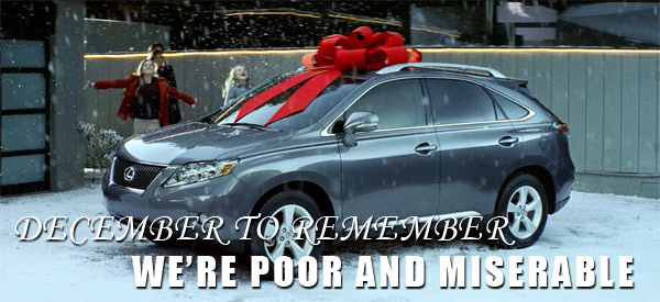 The Lexus December to Remember We're Poor and Miserable